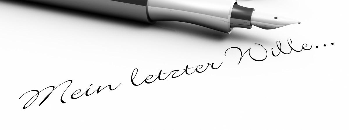 """""""Mein letzter Wille"""" in Schreibschrift mit einem Füller geschrieben. Beratung zu Erbrecht: Eine gute Beratung ist vor und nach dem Erbfall wichtig."""